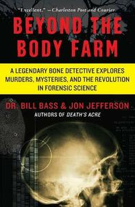 Beyond the Body Farm: A Legendary Bone Detective Explores Murders, Mysteries, and the Revolution in Forensic Science - Bill Bass,Jon Jefferson - cover