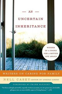 An Uncertain Inheritance: Writers on Caring for Family - Nell Casey - cover