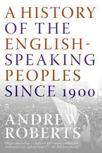 A History of the English-Speaking Peoples Since 1900 - Andrew Roberts - cover