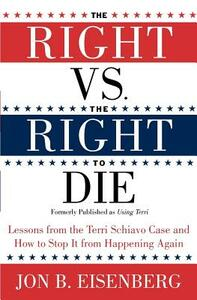 Right Vs The Right To Die: Lessons From The Terri Schiavo Case And How To Stop It From Happening Again - Jon Eisenberg - cover