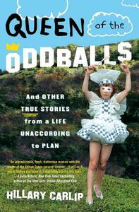 Queen of the Oddballs: And Other True Stories from a Life Unaccording to Plan - Hillary Carlip - cover