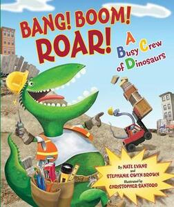 Bang! Boom! Roar! A Busy Crew of Dinosaurs - Nate Evans - cover