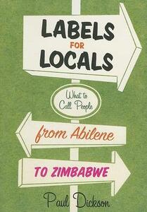 Labels For Locals: What To Call People From Abilene To Zimbabwe - Paul Dickson - cover