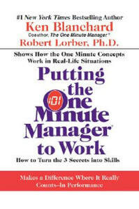 Putting the One Minute Manager to Work: How to Turn the 3 Secrets Into Skills - Ken Blanchard - cover