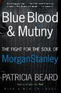 Blue Blood and Mutiny: The Fight for the Soul of Morgan Stanley - Patricia Beard - cover