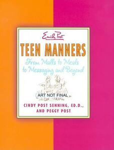 Teen Manners: from Malls to Meals to Messaging and Beyond - Cindy Post Senning,Sharon Watts - cover