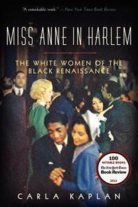 Miss Anne in Harlem: The White Women of the Black Renaissance - Carla Kaplan - cover