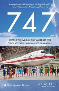 747: Creating the World's First Jumbo Jet and Other Adventures from a Life in Aviation - Joe Sutter - cover
