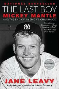 The Last Boy: Mickey Mantle and the End of America's Childhood - Jane Leavy - cover
