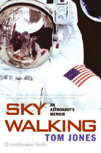 Sky Walking: An Astronaut's Memoir - Tom Jones - cover