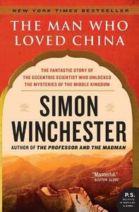 The Man Who Loved China: The Fantastic Story of the Eccentric Scientist Who Unlocked the Mysteries of the Middle Kingdom - Simon Winchester - cover
