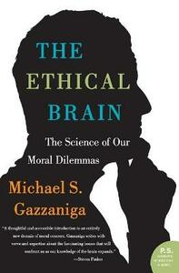 The Ethical Brain: The Science of Our Moral Dilemmas - Michael S Gazzaniga - cover