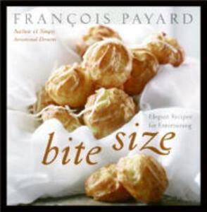 Bite Size: Elegant Recipes For Entertaining - Francois Payard - cover