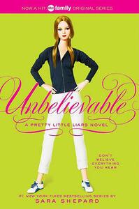 Pretty Little Liars #4: Unbelievable - Sara Shepard - cover