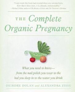The Complete Organic Pregnancy - Deirdre Dolan,Alexandra Zissu - cover