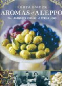 Aromas of Aleppo: The Legendary Cuisine of Syrian Jews - Poopa Dweck - cover