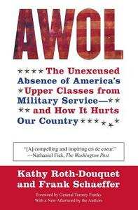 AWOL: The Unexcused Absence of America's Upper Classes from Military Service -- And How It Hurts Our Country - Kathy Roth-Douquet,Frank Schaeffer - cover