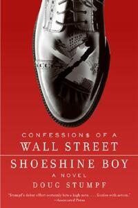 Confessions Of A Wall Street Shoeshine Boy: A Novel - Doug Stumpf - cover