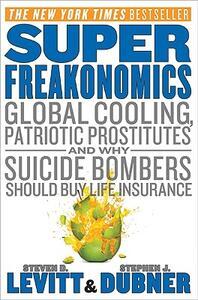 Superfreakonomics: Global Cooling, Patriotic Prostitutes, and Why Suicide Bombers Should Buy Life Insurance - Steven D Levitt,Stephen J Dubner - cover