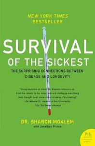 Survival of the Sickest: The Surprising Connections Between Disease and Longevity - Sharon Moalem,Jonathan Prince - cover