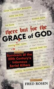 There But For the Grace of God: Survivors of the 20th Century's Infamous Serial Killers - Fred Rosen - cover