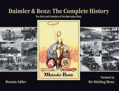 Daimler & Benz: The Complete History: The Birth and Evolution of the Mercedes-Benz - Dennis Adler - cover