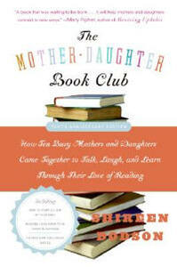 The Mother-Daughter Book Club: How Ten Busy Mothers and Daughters Came Together to Talk, Laugh, and Learn Through Their Love of Reading - Shireen Dodson - cover