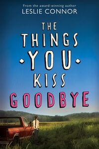 Foto Cover di Things You Kiss Goodbye, Ebook inglese di Leslie Connor, edito da HarperCollins