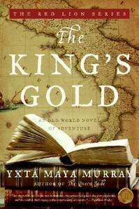 The King's Gold: An Old World Novel of Adventure - Yxta Maya Murray - cover