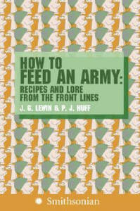 How to Feed an Army: Recipes and Lore from the Front Lines - Jim Lewin,P J Huff - cover