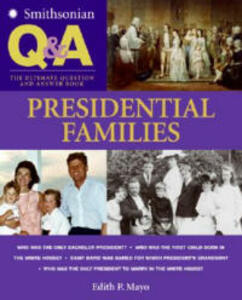 Presidential Families: The Ultimate Question and Answer Book - Edith P Mayo - cover