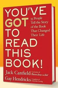 You've Got To Read This Book!: 55 People Tell The Story Of The Book ThatChanged Their Life - Jack Canfield,Gay Hendricks - cover