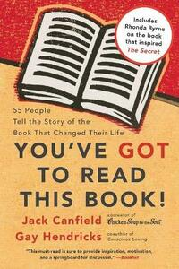 You've GOT to Read This Book!: 55 People Tell the Story of the Book That Changed Their Life - Jack Canfield,Gay Hendricks - cover