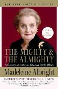 The Mighty and the Almighty: Reflections on America, God, and World Affairs - Madeleine Albright - cover
