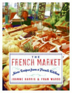The French Market: More Recipes from a French Kitchen - Joanne Harris,Fran Warde - cover