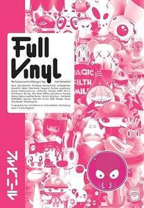 Full Vinyl: Designer Toys, Urban Figures And More - Ivan Vartanian - cover
