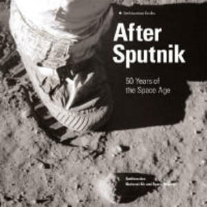 After Sputnik: 50 Years of the Space Age - Martin Collins - cover