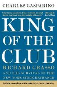 King of the Club: Richard Grasso and the Survival of the New York Stock Exchange - Charles Gasparino - cover