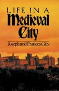 Life in a Medieval City - Frances Gies,Joseph Gies - cover