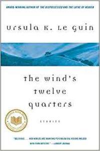 The Wind's Twelve Quarters: Stories - Ursula K Le Guin - cover