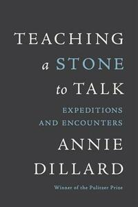 Teaching a Stone to Talk: Expeditions and Encounters - Annie Dillard - cover