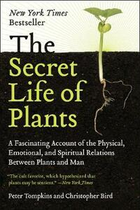 The Secret Life of Plants: A Fascinating Account of the Physical, Emotional, and Spiritual Relations Between Plants and Man - Peter Tompkins - cover