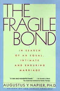 The Fragile Bond: In Search of an Equal, Intimate and Enduring Marriage - Augustus Y. Napier - cover