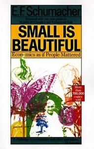 Small is Beautiful: Economics as If People Mattered - E.F. Schumacher - cover