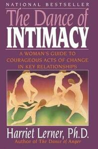 The Dance of Intimacy: A Woman's Guide to Courageous Acts of Change in Key Relationships - Harriet Goldhor Lerner - cover