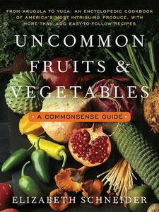Uncommon Fruits and Vegetables: A Commonsense Guide - Elizabeth Schneider - cover