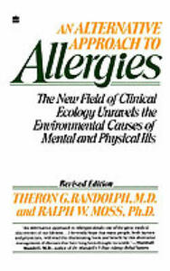 An Alternative Approach to Allergies: The New Field on Clinical Ecology Unravels the Environmental Causes of Mental and Physical Ills - Theron G. Randolph,Ralph W. Moss - cover