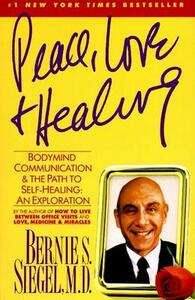 Peace, Love and Healing: Bodymind Communication and the Path to Self-Healing: an Exploration - Bernie S. Siegel - cover