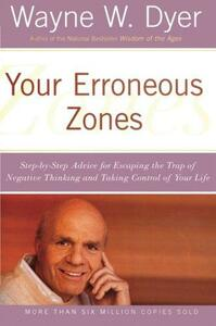 Your Erroneous Zones: Step-by-Step Advice for Escaping the Trap of Negative Thinking and Taking Control of Your Life - Wayne W. Dyer - cover