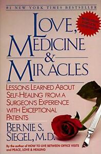 Love, Medicine and Miracles: Lessons Learned about Self-Healing from a Surgeon's Experience with Exceptional Patients - Bernie S. Siegel - cover